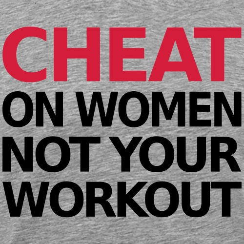 Dont Cheat On Your Workout, Training, Fitness - Männer Premium T-Shirt