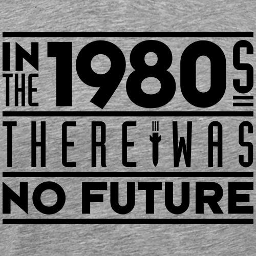 1980s No Future - Men's Premium T-Shirt