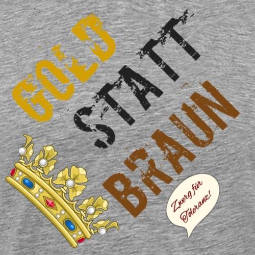 Gold statt Braun - Zwerg für Toleranz - Männer Premium T-Shirt