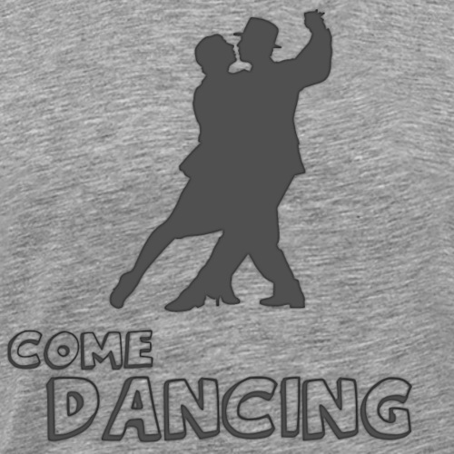 Come Dancing - Men's Premium T-Shirt