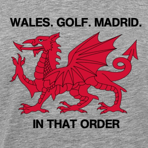 Wales. Golf. Madrid. In that Order - Männer Premium T-Shirt