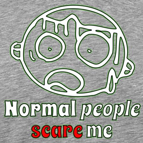 Normal People scare me - Männer Premium T-Shirt