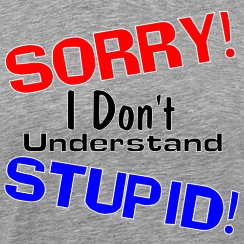 Don't Understand Stupid - Men's Premium T-Shirt
