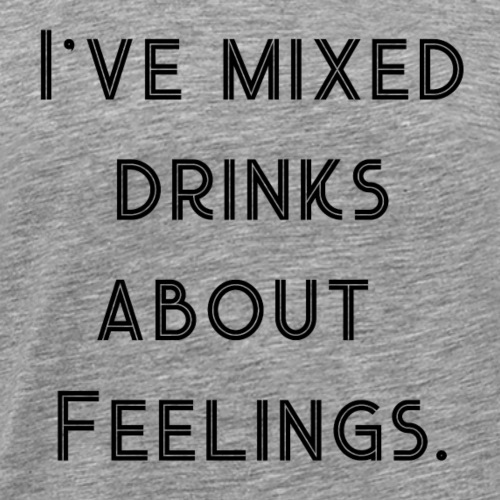 Mixed Drinks about Feelings - Gift Idea - Men's Premium T-Shirt