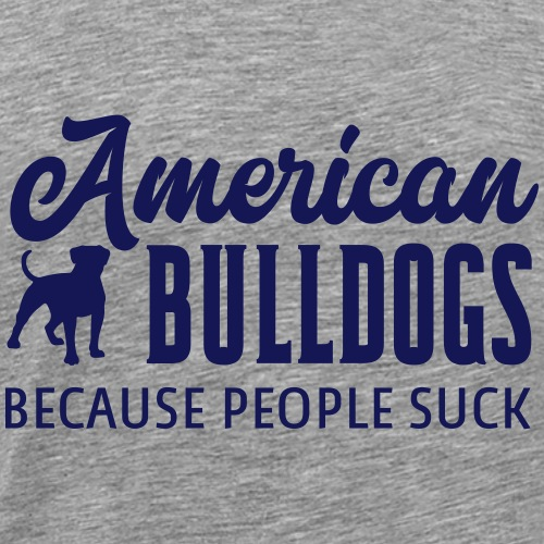 American Bulldogs Because People Suck - Mannen Premium T-shirt