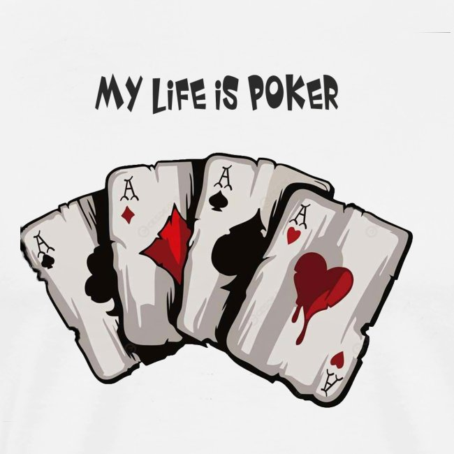 MY LIFE IS POKER