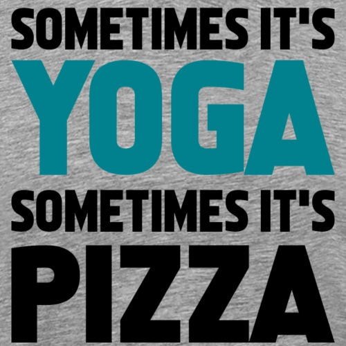 sometimes it s Yoga sometimes it s Pizza