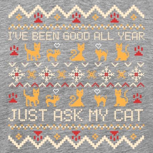 Just ask My Cat - Miesten premium t-paita