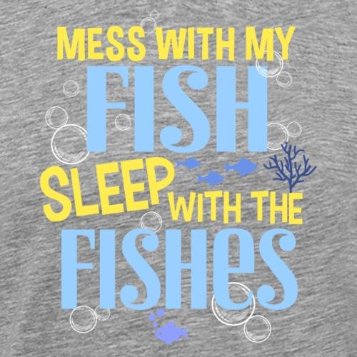 Mess With My Fish II - Miesten premium t-paita