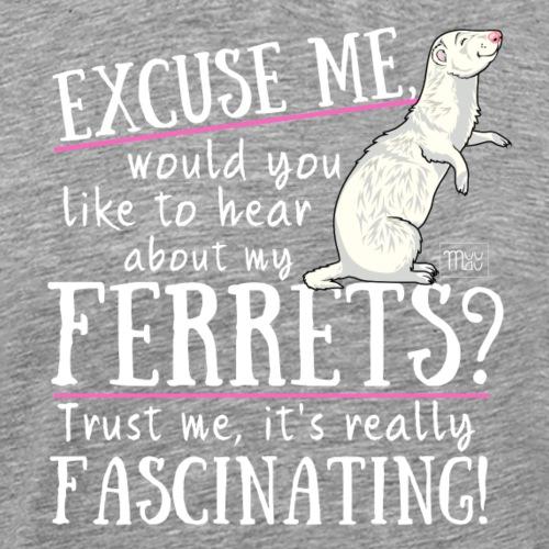 Excuse my Ferrets - Miesten premium t-paita