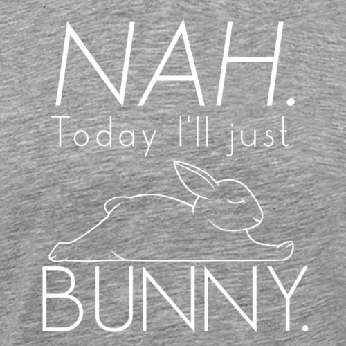 NAH. Today I'll bunny. II - Miesten premium t-paita