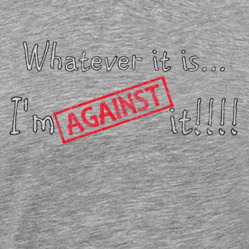 Against it - Men's Premium T-Shirt