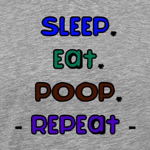 Sleep-Eat-Poop-Repeat - Men's Premium T-Shirt