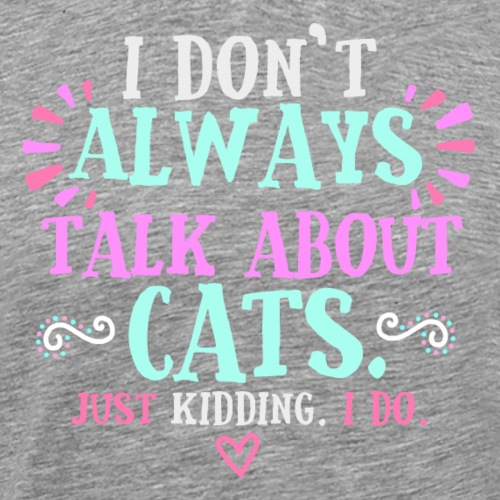 Always Talkin' Cats 3 - Miesten premium t-paita