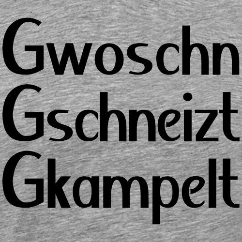 Gwoschn Gschneizt Gkampelt - Männer Premium T-Shirt