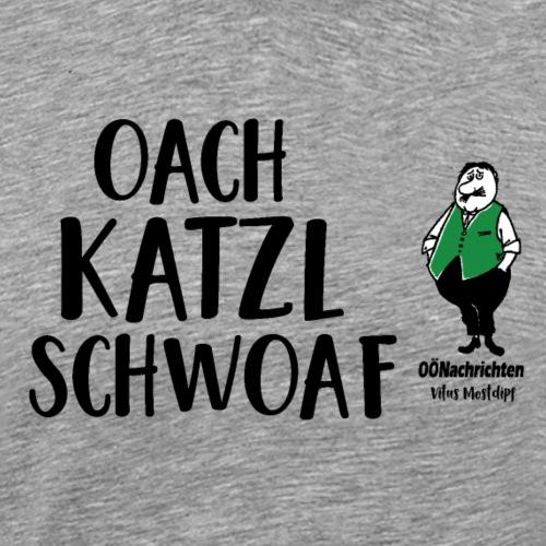 Oachkatzlschwoaf - Männer Premium T-Shirt