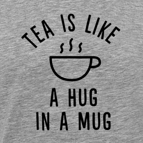 Tea is like a hug in a mug. - Männer Premium T-Shirt