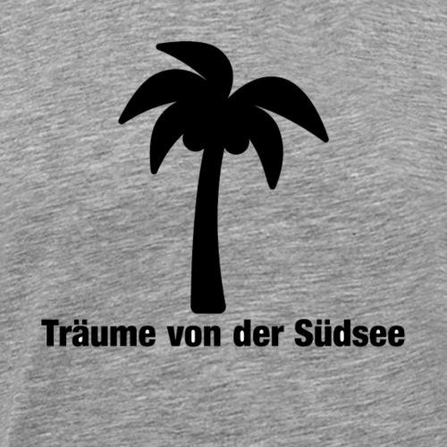 Südsee Träume - Männer Premium T-Shirt