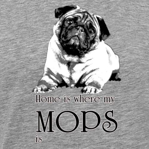 Home is where my Mops is - Männer Premium T-Shirt