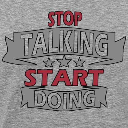 Stop talking start doing - T-shirt Premium Homme
