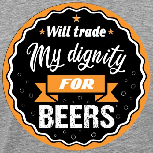 Trade my dignity for beer - Men's Premium T-Shirt