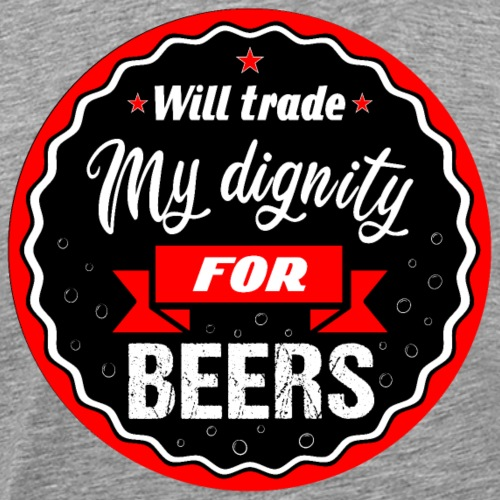 Trade my dignity for beers - Men's Premium T-Shirt