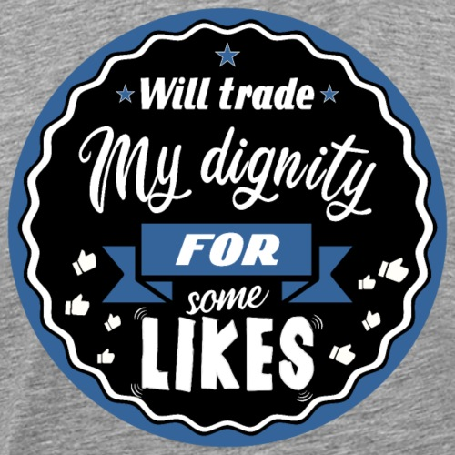Exchange my dignity for likes - Men's Premium T-Shirt