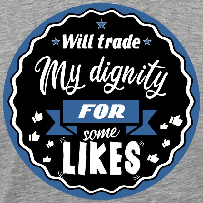 """Exchange my dignity for """"likes"""""""