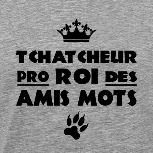 TCHATCHEUR PRO, ROI DES AMIS MOTS ! - T-shirt Premium Homme