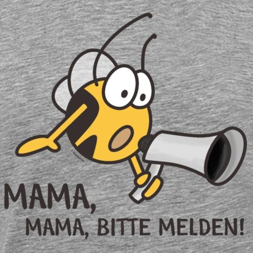 MAMA MAMA BITTE MELDEN - Männer Premium T-Shirt