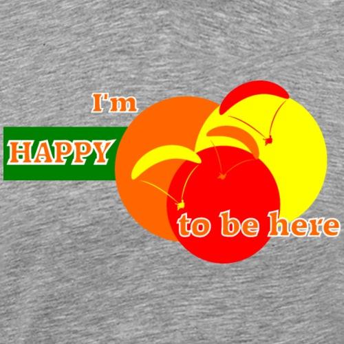 I'm Happy To Be Here - Men's Premium T-Shirt