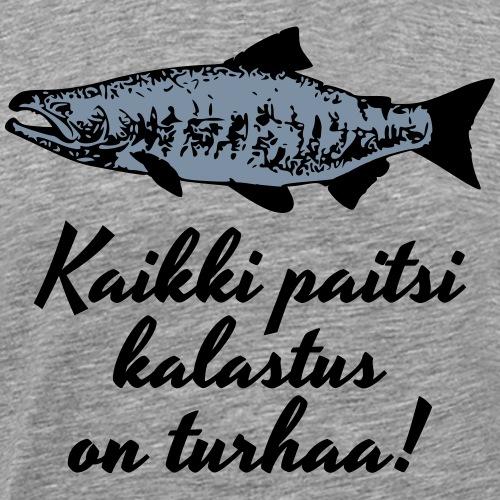 Kaikki paitsi kalastus on turhaa - hopea - Miesten premium t-paita