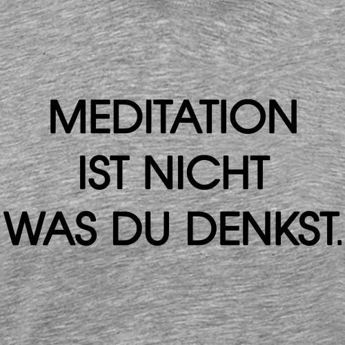 meditation ist nicht was du denkst SVG - Männer Premium T-Shirt