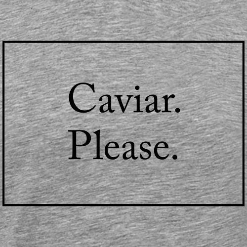 Caviar Please - Men's Premium T-Shirt
