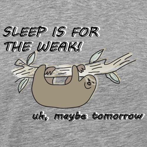 Faultier - Sleep is for the weak - Männer Premium T-Shirt