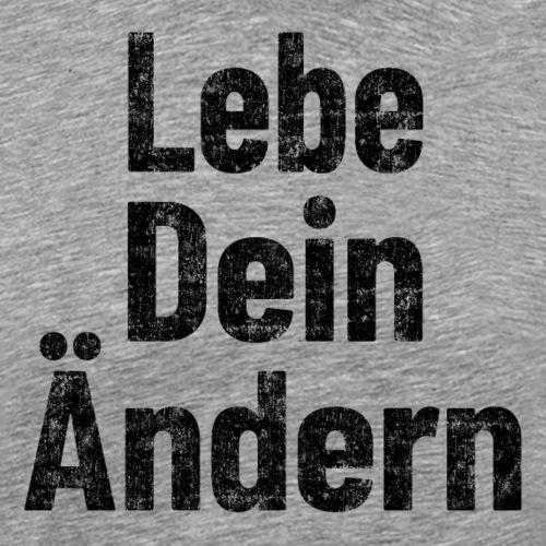 Lebe Dein Ändern! Gibt Motivation im Job und Sport - Männer Premium T-Shirt