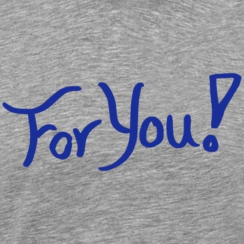 for you! - Men's Premium T-Shirt