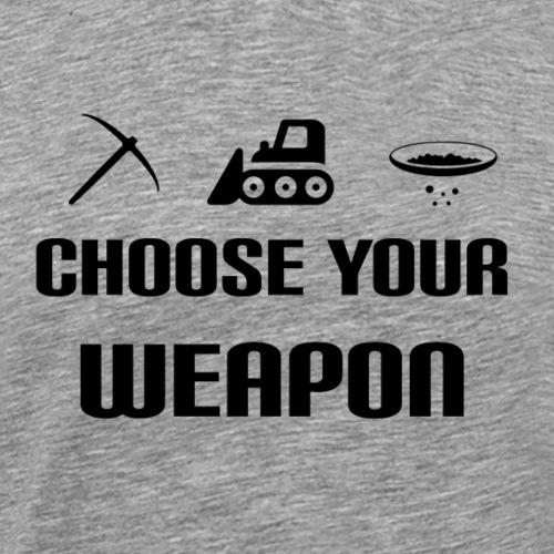 Choose Your Weapon - Männer Premium T-Shirt