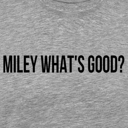 Miley what's good? - Camiseta premium hombre