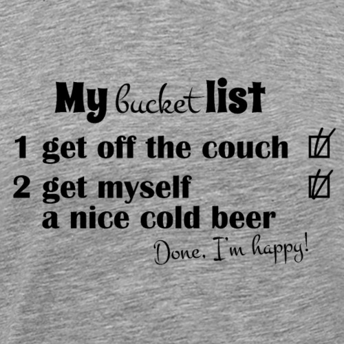 My bucket list, off the couch and drink beer - Miesten premium t-paita
