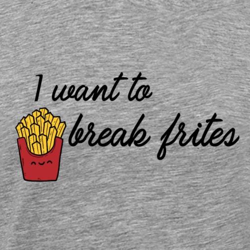 I want to break frites - T-shirt Premium Homme