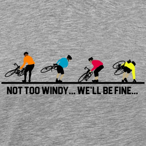 Cycling Not too windy... we'll be fine... - Men's Premium T-Shirt