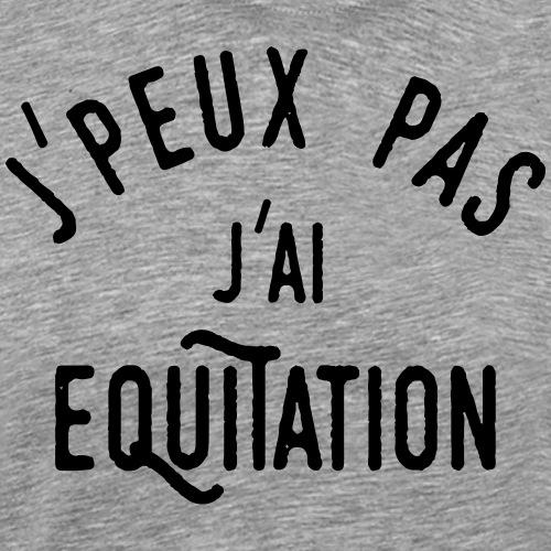 j'peux pas j'ai équitation - T-shirt Premium Homme
