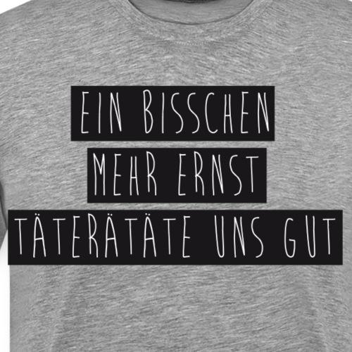 Mehr Ernst - Männer Premium T-Shirt