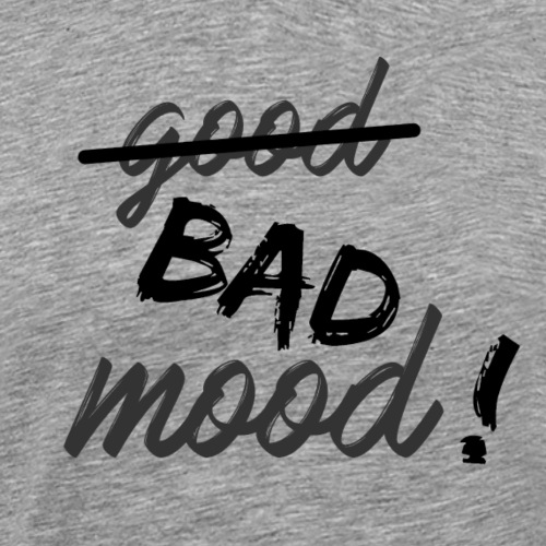 Bad mood ! - T-shirt Premium Homme