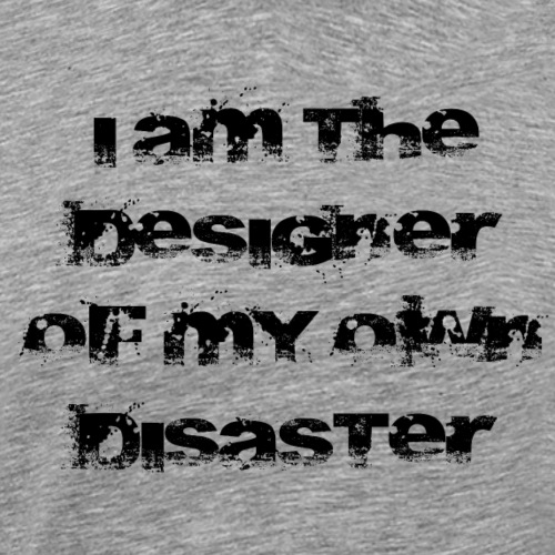 Disaster - i am the designer of my own disaster - Männer Premium T-Shirt