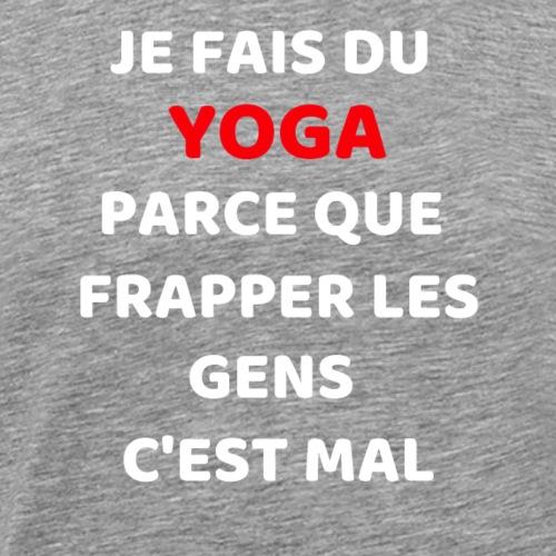 t-shirt yoga je fais du yoga frapper gens c mal - T-shirt Premium Homme