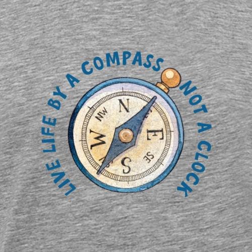 Live Life by a compass not a clock - Men's Premium T-Shirt