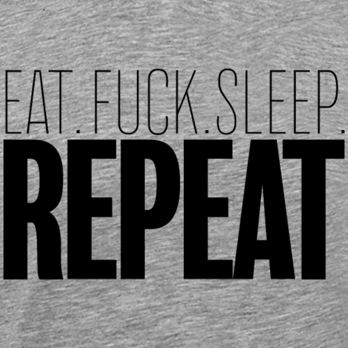 Eat Fuck sleep repeat - T-shirt Premium Homme
