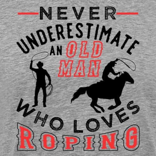 Never Underestimate An Old Man Who Loves Ropingg - Männer Premium T-Shirt